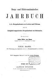 Berg- und hüttenmännisches Jahrbuch der K.K. Bergakademien zu Leoben und Přibram und K. Ungarische Bergakademie zu Schemnitz: Band 23