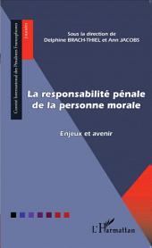 La responsabilité pénale de la personne morale: Enjeux et avenir