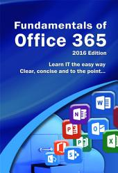 Fundamentals of Office 365: 2016 Edition