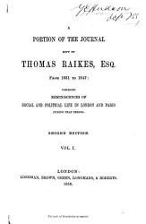 A Portion of the Journal Kept by Thomas Raikes from 1831 to 1847  Comprising Reminiscences of Social and Political Life in London and Paris During that Period PDF
