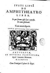 Iusti Lipsi[i] De amphitheatro liber: in quo forma ipsa loci expressa, & ratio spectandi : cum aeneis figuris