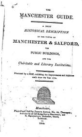 The Manchester guide: a brief historical description of the towns of Manchester & Salford, the public buildings, and the charitable and literary institutions : illustrated by a map ...