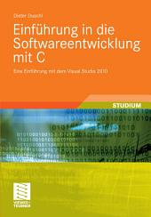 Einführung in die Softwareentwicklung mit C: Eine Einführung mit dem Visual Studio 2010
