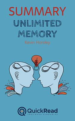 Summary of    Unlimited Memory    by Kevin Horsley   Free book by QuickRead com