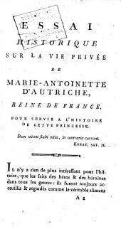 Essais historiques sur la vie de Marie-Antoinette, reine de France et de Navarre: née archiduchesse d'Autriche, le 2 novembre 1775