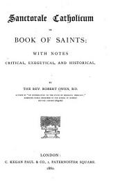Sanctorale Catholicum, Or, Book of Saints: With Notes Critical, Exegetical, and Historical