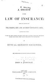 A Digest of the Law of Insurance: Being an Analysis of Fire, Marine, Life, and Accident Insurance Cases, Adjudicated in the Courts of the United States, England, Canada, Ireland, and Scotland, Including the Cases Relating to Insurance in Mutual Benefit Societies : (in Continuation of Sansum's Insurance Digest)