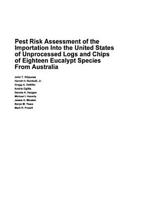 Pest Risk Assessment of the Importation Into the United States of Unprocessed Logs and Chips of Eighteen Eucalypt Species from Australia
