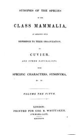 The Animal Kingdom Arranged In Conformity With Its Organization  Synopsis Of The Species Of The Class Mammalia  As Arranged     By Cuvier And Other Naturalists  By J  E  Gray  The Ruminantia  By C  H  Smith  1827