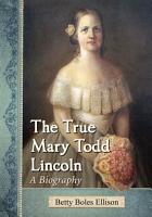 The True Mary Todd Lincoln PDF