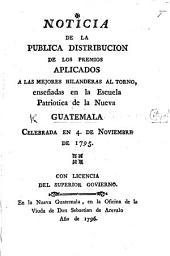 Noticia de la pública distribucion de los premios aplicados á las mejores hilanderas al tomo enseñadas en la Escuela Patriótica de la Nueva Guatemala, celebrada en 4 de Noviembre de 1795