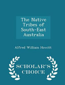 The Native Tribes of South East Australia   Scholar s Choice Edition