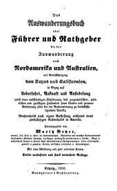Das Auswanderungsbuch; oder, Führer und Rathgeber bei der Auswanderung nach Nord-amerika und Australien, mit Berücksichtigung von Texas und Kalifornien ...