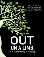 Out On a Limb: From Vulnerability to Maturity a Collection of Works