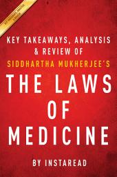 The Laws of Medicine: Field Notes from an Uncertain Science by Siddhartha Mukherjee | Key Takeaways, Analysis & Review