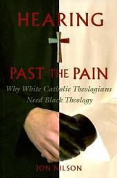 Hearing Past the Pain: Why White Catholic Theologians Need Black Theology