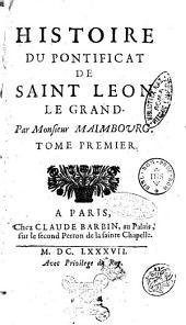 Histoire du pontificat de Saint Leon le Grand. Par Monsieur Maimbourg. Tome premier [-second].: Volume1