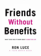 Friends without Benefits: What Teens Need to Know About a Great Sex LIfe