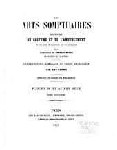 Les Arts Somptuaires: Histoire Du Costume Et de L'Ameublement Et Des Arts Et Industries Qui S'y Rattachent, Volume2