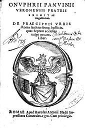 Onuphrii Panuinii ... De praecipuis vrbis Romae sanctioribusq[ue] basilicis, quas septem ecclesias uulgo uocant, Liber