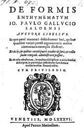 De formis enthymematum ... libellus. De iis, in quibus Veneti pueri erudiendi sunt ... et de usu tabularum in quibus disciplinae descriptae ... sunt, tractatio
