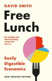 Free Lunch: Easily Digestible Economics