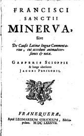 Francisci Sanctii Minerva, sive de causis latinae linguae commentarius