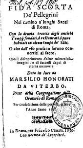 Fida Scorta De' Pellegrini Nel camino a' luoghi Santi di Roma: Con la deuota traccia degli antichi Tempij ...