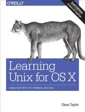 Learning Unix for OS X: Going Deep With the Terminal and Shell, Edition 2