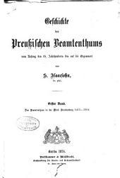 Geschichte des preussischen Beamtentums: vom Anfang des 15. Jahrhunderts bis auf die Gegenwart, Band 1