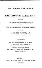 Fifty-two lectures on the Church Catechism ... A new edition, with four additional sermons on the Creed, by the Rev. John Lawson, and a ... memoir by ... E. Bickersteth.