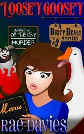 Loosey Goosey: Dusty Deals Mystery Series: Book 3