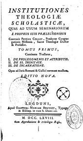 Institutiones theologiae scholasticae, quas ad usum seminariorum e propriis suis praelectionibus contraxit Petrus Collet,...