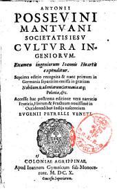 Antonii Possevini Mantuani Societatis Iesu Cultura ingeniorum: Examen ingeniorum Ioannis Huartis expenditur..