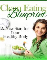 Clean Eating Blueprint: A New Start for Your Healthy Body