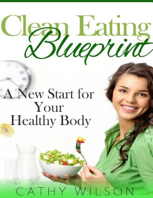 Clean Eating Blueprint  A New Start for Your Healthy Body