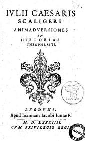 Iulii Caesaris Scaligeri Animaduersiones in historias Theophrasti