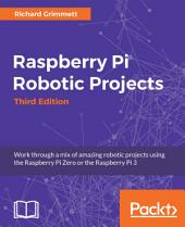 Raspberry Pi Robotic Projects: Edition 3