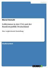 Lobbyismus in den USA und der Bundesrepublik Deutschland: Eine vergleichende Darstellung