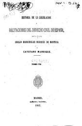 Historia de la legislacion y recitaciones del derecho civil de España: Volumen 7