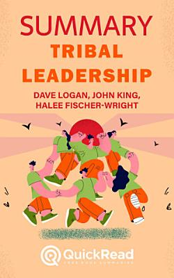 Summary of Tribal Leadership by Dave Logan  John King  and Halee Fischer Wright