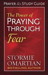 The Power Of Praying Through Fear Prayer And Study Guide Book PDF