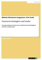 Frauenerwerbstätigkeit und Familie: Zusammenhang zwischen der weiblichen Erwerbstätigkeit und der Geburtenrate