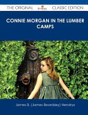 Connie Morgan in the Lumber Camps   the Original Classic Edition