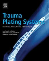 Trauma Plating Systems: Biomechanical, Material, Biological, and Clinical Aspects