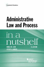 Administrative Law and Process in a Nutshell: Edition 6