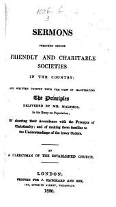 Sermons preached before friendly and charitable societies in the country, written chiefly with the view of illustrating the principles delivered by mr. Malthus in his Essay on population, by a clergyman of the established Church