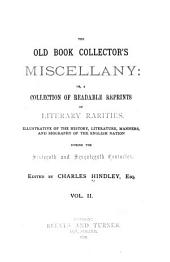 The Old Book Collector's Miscellany: Or, A Collection of Readable Reprints of Literary Rarities, Illustrative of the History, Literature, Manners, and Biography of the English Nation During the Sixteenth and Seventeenth Centuries: Volume 2