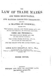 The Law of Trade Marks and Their Registration, and Matters Connected Therewith: Including a Chapter on Goodwill : Together with the Patents, Designs, and Trade Marks Act, 1883, and the Trade Marks Rules and Instructions Thereunder : Forms and Precedents ...