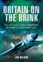 Britain on the Brink: The Cold War's Most Dangerous Weekend, 27-28 October 1962